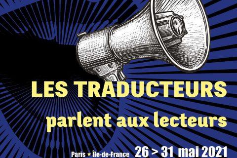 affiche : les traducteurs parlent aux lecteurs, Paris du 25 au 31 mai 2021